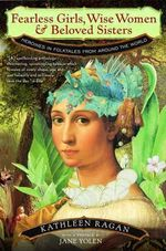 Fearless Girls, Wise Women and Beloved Sisters : Heroines in Folktales from Around the World - Jane Yolen