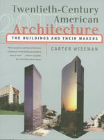 Twentieth-century American Architecture : The Buildings and Their Makers - Carter Wiseman