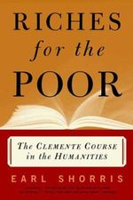 Riches for the Poor : The Clemente Course in the Humanities - Earl Shorris