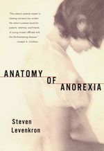 Anatomy of Anorexia : Sexual Trauma, Body Image and Religion - Steven Levenkron