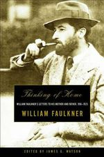 Thinking of Home : William Faulkner's Letters to His Mother and Father, 1918-1925 - William Faulkner