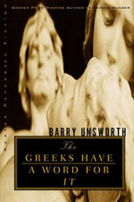 The Greeks Have a Word for it - Barry Unsworth