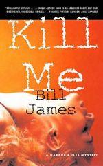 Kill Me : A Harpur and Iles Mystery - Bill James