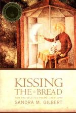 Kissing the Bread : New and Selected Poems, 1969-1999 - Sandra M. Gilbert