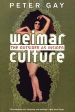 Weimar Culture : The Outsider As Insider - Peter Gay