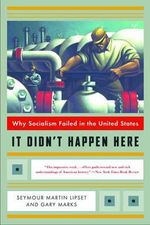 It Didn't Happen Here : Why Socialism Failed in the United States - Seymour Martin Lipset