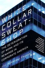 White Collar Sweatshop : The Deterioration of Work and Its Rewards in Corporate America - Jill A. Fraser