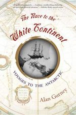 The Race to the White Continent : Voyages to the Antarctic - Alan Gurney