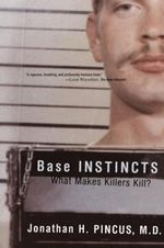Base Instincts : What Makes Killers Kill? - Jonathan H. Pincus