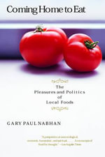 Coming Home to Eat : The Pleasures and Politics of Local Foods - Gary Paul Nabhan
