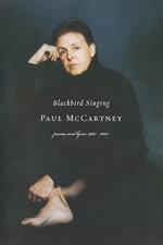 Blackbird Singing : Poems and Lyrics, 1965-1999 - Paul McCartney
