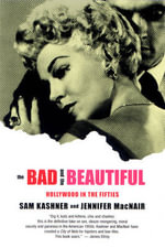 The Bad and the Beautiful : Hollywood in the Fifties - Sam Kashner