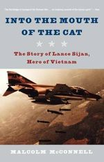 Into the Mouth of the Cat : The Story of Lance Sijan, Hero of Vietnam - Malcolm McConnell