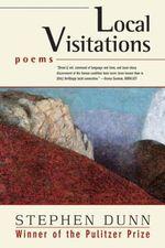 Local Visitations : Poems - Stephen Dunn