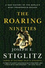 The Roaring Nineties : A New History of the World's Most Prosperous Decade - Joseph E. Stiglitz