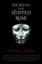 The Battle That Stopped Rome : Emperor Augustus, Arminius, and the Slaughter of the Legions in the Teutoburg Forest - Peter S. Wells