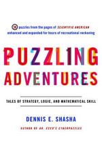 Puzzling Adventures : Tales of Strategy, Logic and Mathematical Skill - Dennis E. Shasha