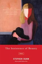 The Insistence of Beauty : Poems - Stephen Dunn