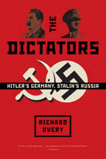 The Dictators : Hitler's Germany, Stalin's Russia - Richard Overy