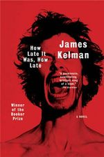 How Late it Was, How Late : A Novel - James Kelman
