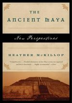 The Ancient Maya : New Perspectives - Heather McKillop