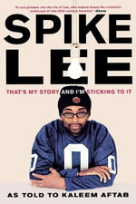 Spike Lee : That's My Story and I'm Sticking to it - Spike Lee