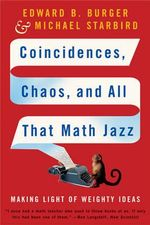 Coincidences, Chaos and All That Math Jazz : Making Light of Weighty Ideas - Edward B. Burger
