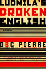 Ludmila's Broken English : A Novel - D. B. C. Pierre