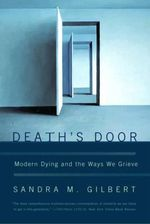 Deaths Door : Modern Dying and the Ways We Grieve - Sandra M. Gilbert