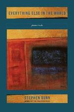 Everything Else in the World : Poems - Stephen Dunn