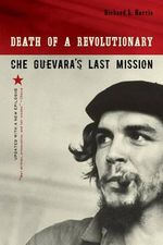 Death of a Revolutionary : Che Guevara's Last Mission - Richard L. Harris