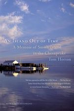 An Island Out of Time : A Memoir of Smith Island in the Chesapeake - Tom Horton