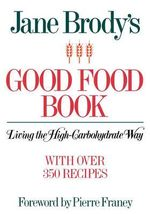 Jane Brody's Good Food Book : Living the High-carbohydrate Way - Jane E. Brody