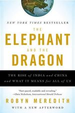 The Elephant and the Dragon : The Rise of India and China and What it Means for All of Us - Robyn Meredith
