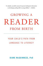 Growing a Reader from Birth : Your Child's Path from Language to Literacy - Diane McGuinness