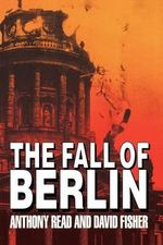 The Fall of Berlin - Anthony Read