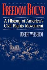 Freedom Bound : A History of America's Civil Rights Movement - Robert Weisbrot