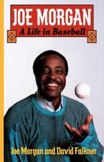 Joe Morgan : A Life in Baseball - Joe Morgan