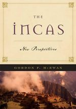 The Incas : New Perspectives - Gordon F. McEwan