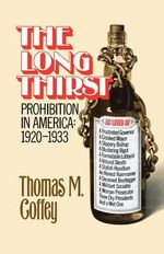 The Long Thirst : Prohibition in America, 1920-1933 - Coffey