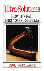 Ultra-Solutions : How to Fail Most Successfully - Paul Watzlawick