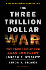 The Three Trillion Dollar War : The True Cost of the Iraq Conflict - Joseph E. Stiglitz
