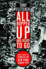All Hopped Up and Ready To Go : Music From The Streets of New York 1927-77 - Tony Fletcher
