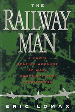 Railway Man : A POW's Searing Account of War, Brutality and Forgiveness - Eric Lomax