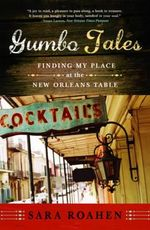 Gumbo Tales : Finding My Place at the New Orleans Table - Sara Roahen