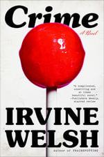 Crime : A Novel - Irvine Welsh
