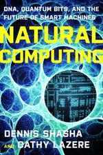 Natural Computing : DNA, Quantum Bits, And The Future Of Smart Machines : Dna, Quantum Bits, and the Future of Smart Machines - Cathy Lazere