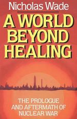 A World Beyond Healing : The Prologue and Aftermath of Nuclear War - Professor of Visual Psychology Nicholas Wade