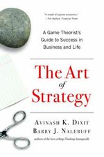 The Art of Strategy : A Game Theorist's Guide to Success in Business and Life - Avinash K. Dixit