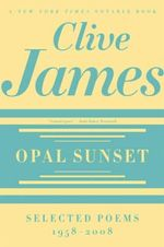 Opal Sunset : Selected Poems, 1958-2008 - Clive James